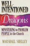 Well-Intentioned Dragons: Ministering to Problem People in the Church - Marshall Shelley