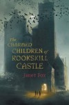 The Charmed Children of Rookskill Castle - Janet  Fox