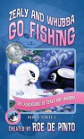 Zealy and Whubba Go Fishing: The Adventures of Zealy and Whubba, Book 3 Series 1 (Adventures of Zealy and Whubba, Series 1) - Roe De Pinto