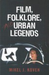 Film, Folklore, and Urban Legends - Mikel J. Koven