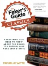 The Faker's Guide to the Classics: Everything You Need to Know About the Books You Should Have Read (But Didn't) - Michelle Witte