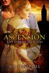 Ascension (Demon Hunters) - A.S. Fenichel