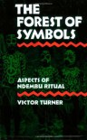 The Forest of Symbols: Aspects Of Ndembu Ritual - Victor Witter Turner