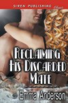 Reclaiming His Discarded Mate (Siren Publishing Classic) - Emma Anderson