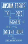 To Rise Again at a Decent Hour - Joshua Ferris