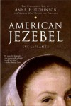 American Jezebel: The Uncommon Life of Anne Hutchinson, the Woman Who Defied the Puritans - Eve LaPlante