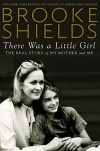 There Was a Little Girl: The Real Story of My Mother and Me - Brooke Shields