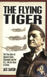 The Flying Tiger: The True Story of General Claire Chennault and the U.S. 14th Air Force in China - Jack Samson