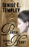 Portal to Your Heart - Denise E. Templey