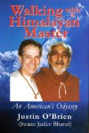 Walking with a Himalayan Master: An American's Odyssey - Justin O'Brian, Jaidev Bharati