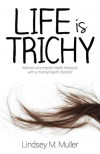 Life is Trichy: Memoir of a mental health therapist with a mental health disorder - Lindsey M. Muller