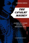The Cavalry Maiden: Journals of a Russian Officer in the Napoleonic Wars - Nadezhda Durova, Mary Fleming Zirin