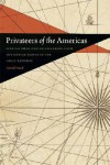 Privateers of the Americas: Spanish American Privateering from the United States in the Early Republic - David Head