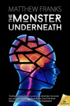 The Monster Underneath - Matthew Franks
