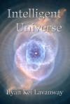 Intelligent Universe - Ilyan Kei Lavanway