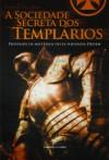 A Sociedade Secreta dos Templários - Lourivaldo Perez Baçan