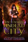 How to Wake an Undead City - Hailey Edwards