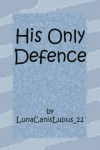 His Only Defence - LunaCanisLupus_22