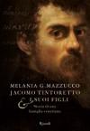 Jacomo Tintoretto e i suoi figli - Melania G. Mazzucco