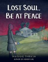 Lost Soul, Be At Peace - Maggie Thrash
