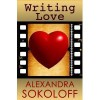 Writing Love: Screenwriting Tricks for Authors II - Alexandra Sokoloff