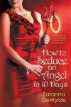 How to Seduce an Angel in 10 Days - Saranna DeWylde