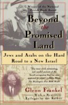 Beyond the Promised Land: Jews and Arabs on the Hard Road to a New Israel - Glenn Frankel