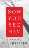 Now You See Him - Eli Gottlieb