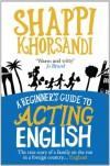 A Beginner's Guide To Acting English - Shappi Khorsandi