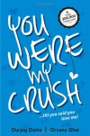 You Were My Crush!...till you said you love me! - Durjoy Datta, Orvana Ghai
