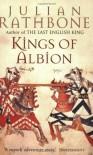 Kings Of Albion - Julian Rathbone