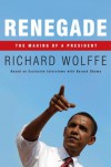 Renegade: The Making of a President - Richard Wolffe