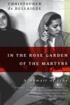 In the Rose Garden of the Martyrs: A Memoir of Iran - Christopher De Bellaigue