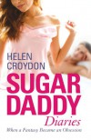 Sugar Daddy Diaries: When a Fantasy Became an Obsession - Helen Croydon