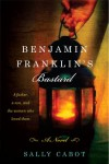 Benjamin Franklin's Bastard: A Novel - Sally Cabot
