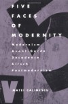 Five Faces of Modernity: Modernism, Avant-garde, Decadence, Kitsch, Postmodernism - Matei Călinescu, Matei Calinescu