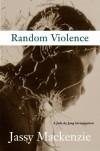 Random Violence - Jassy Mackenzie