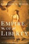 Empire of Liberty: A History of the Early Republic, 1789-1815 - Gordon S. Wood