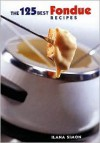 The 125 Best Fondue Recipes - Ilana Simon