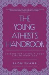 The Young Atheist's Handbook: Lessons for Living a Good Life Without God - Alom Shaha