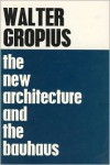 The New Architecture and The Bauhaus - Walter Gropius, P. Morton Shand, Frank Pick