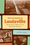 Way Up North in Louisville (John Hope Franklin Series in African American History and Culture) - Luther Adams