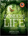 Wonders of Life: Exploring the Most Extraordinary Phenomenon in the Universe - Brian Cox