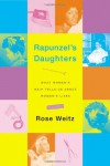 Rapunzel's Daughters: What Women's Hair Tells Us About Women's Lives - Rose Weitz