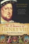 The Divorce of Henry VIII: The Untold Story From Inside the Vatican - Catherine Fletcher
