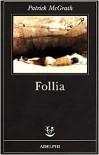 Follia - Patrick McGrath, Matteo Codignola