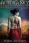 Bad Blood (Aurora Sky: Vampire Hunter, Vol. 3) - Nikki Jefford