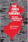 The Press and the Suburbs: The Daily Newspapers of New Jersey - David B. Sachsman;Warren Sloat