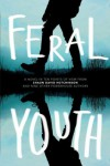 Feral Youth - Shaun David Hutchinson, Suzanne Young, Marieke Nijkamp, Robin Talley, Stephanie Kuehn, E. C. Myers, Tim Floreen, Alaya Dawn Johnson, Justina Ireland, Brandy Colbert