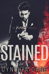 Stained: An Alpha Billionaire Romance (The Monroe Trilogy Book 1) - Cynthia Dane